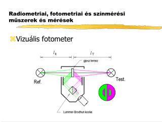 Radiometriai, fotometriai és színmérési m ű szerek és mérések