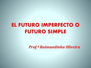 EL FUTURO  IMPERFECTO O FUTURO SIMPLE