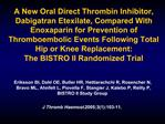 A New Oral Direct Thrombin Inhibitor, Dabigatran Etexilate, Compared With Enoxaparin for Prevention of Thromboembolic Ev