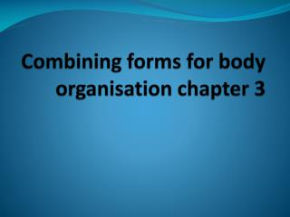 Combining forms for body organisation chapter 3