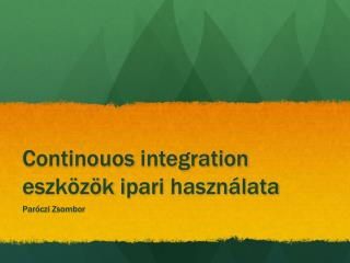 Continouos  integration  eszk�z�k ipari haszn�lata