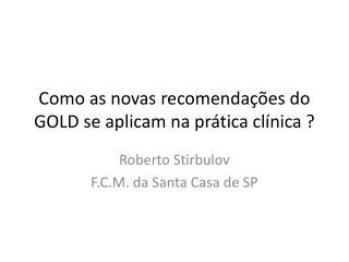 Como as  novas recomendações do  GOLD se  aplicam na prática clínica  ?