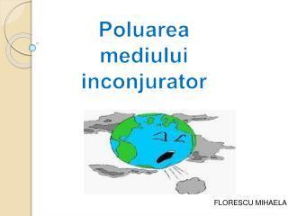 Poluarea mediului inconjurator