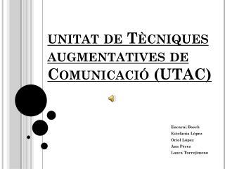 u nitat de Tècniques augmentatives de Comunicació (UTAC)