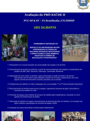 Avaliação do PRÓ-SAÚDE II       PUC-SP & ST – Fó Brasilândia /CN/SMSSP UBS SILMARYA