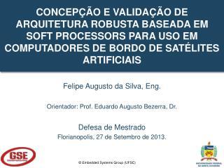 Felipe Augusto da Silva, Eng. Orientador : Prof. Eduardo Augusto  Bezerra , Dr. Defesa de Mestrado