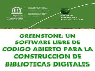 GREENSTONE: UN SOFTWARE LIBRE DE CODIGO ABIERTO PARA LA CONSTRUCCION DE BIBLIOTECAS DIGITALES