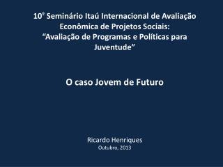 10 º  Seminário Itaú Internacional de Avaliação Econômica de Projetos Sociais: