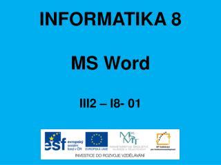 INFORMATIKA 8 MS Word III2 – I8-  01