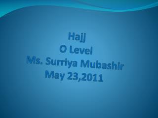 Hajj O Level Ms. Surriya Mubashir May 23,2011