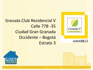 Granada  Club Residencial  V Calle 77B -35 Ciudad Gran Granada  Occidente  – Bogotá Estrato 3