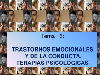 Tema 15: TRASTORNOS EMOCIONALES  Y DE LA CONDUCTA. TERAPIAS PSICOLÓGICAS