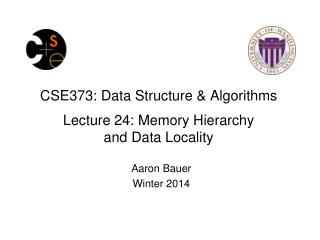 CSE373: Data Structure & Algorithms Lecture  24: Memory Hierarchy  and Data Locality