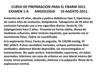 CURSO DE PREPARACION PARA EL ENARM 2011 EXAMEN 1-A       ANGIOLOGIA      19-AGOSTO-2011.