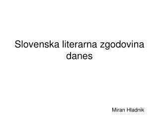 Slovenska literarna zgodovina danes