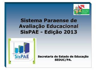 Sistema Paraense de Avaliação Educacional SisPAE  - Edição 2013