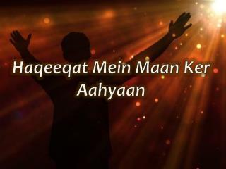 Haqeeqat Mein Maan Ker Aahyaan