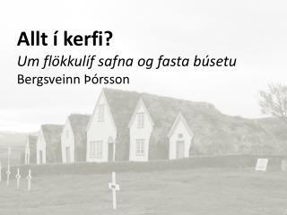 Allt í kerfi?  Um flökkulíf safna og fasta búsetu Bergsveinn Þórsson