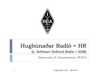 Hugbúnaðar Radíó = HR ( e. Software Defined Radio = SDR)