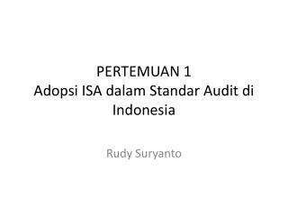 PERTEMUAN 1 Adopsi  ISA  dalam Standar  Audit di Indonesia