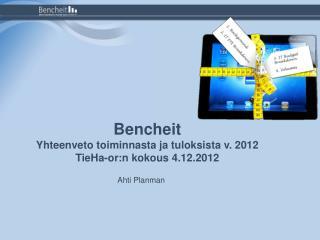 Bencheit Yhteenveto toiminnasta ja tuloksista v. 2012 TieHa-or:n kokous 4.12.2012