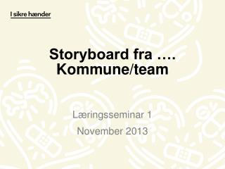 Storyboard fra …. Kommune/team