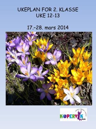UKEPLAN FOR 2. KLASSE UKE 12-13 17.–28. mars 2014