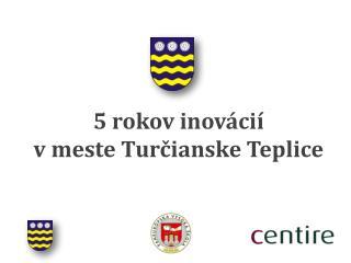 5 rokov inovácií  v meste Turčianske Teplice
