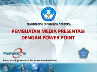 PEMBUATAN MEDIA PRESENTASI DENGAN POWER POINT