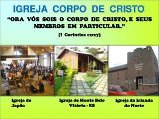 """ORA  VÓS  SOIS  O  CORPO  DE  CRISTO, E  SEUS  MEMBROS  EM  PARTICULAR."" (I  Coríntios 12:27)"