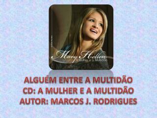 ALGUÉM ENTRE A MULTIDÃO CD : A MULHER E A MULTIDÃO AUTOR: MARCOS J. RODRIGUES