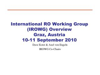 International RO Working Group (IROWG) Overview Graz, Austria 10-11 September 2010