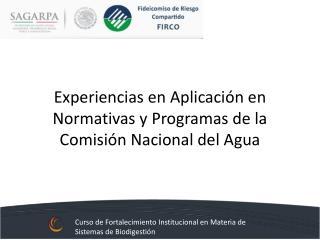 Experiencias en Aplicación en Normativas y Programas de la Comisión Nacional del Agua