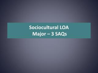 Sociocultural LOA  Major � 3 SAQs