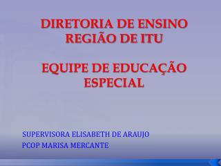 DIRETORIA DE ENSINO REGIÃO DE ITU  EQUIPE DE EDUCAÇÃO ESPECIAL