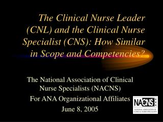The Clinical Nurse Leader CNL and the Clinical Nurse Specialist CNS: How Similar in Scope and Competencies