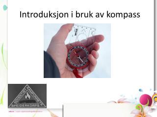 Introduksjon i bruk av  k ompass