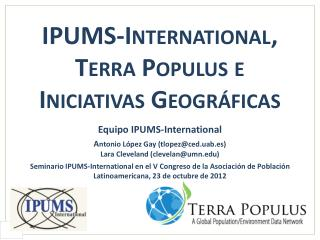 IPUMS-International, Terra  Populus  e  Iniciativas Geográficas