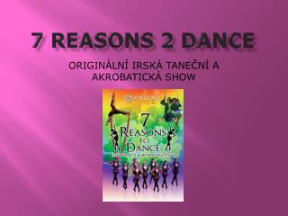 7 REASONS  2  DANCE