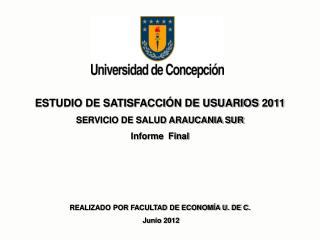 ESTUDIO DE SATISFACCIÓN DE USUARIOS  2011 SERVICIO DE SALUD ARAUCANIA SUR Informe  Final