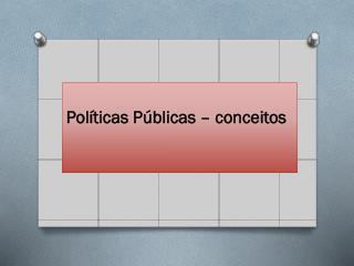 Políticas Públicas – conceitos