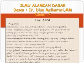 ILMU ALAMIAH DASAR Dosen : Ir. Dian Meliantari,MM  Kuliah :7