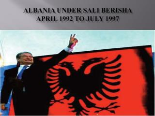 Albania under Sali Berisha  April 1992 to July 1997