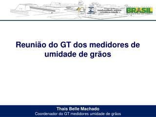 Thais Belle Machado Coordenador do GT medidores  u midade de grãos