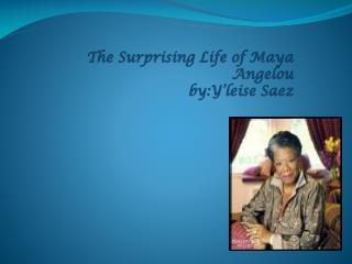 The Surprising Life of Maya Angelou by:Y�leise S aez