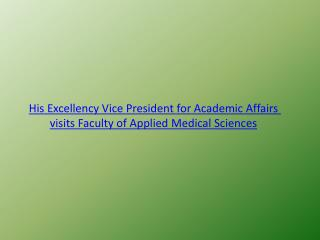 His Excellency Vice President for Academic Affairs visits Faculty of Applied Medical Sciences