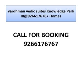 vardhman vedic suites Knowledge Park III@9266176767 Homes