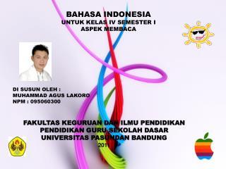 BAHASA INDONESIA UNTUK KELAS IV SEMESTER I ASPEK  MEMBACA DI SUSUN OLEH : MUHAMMAD AGUS LAKORO