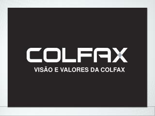 VISÃO E VALORES  DA COLFAX