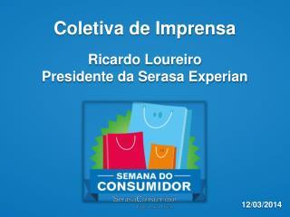 Coletiva de Imprensa Ricardo Loureiro Presidente da Serasa  Experian